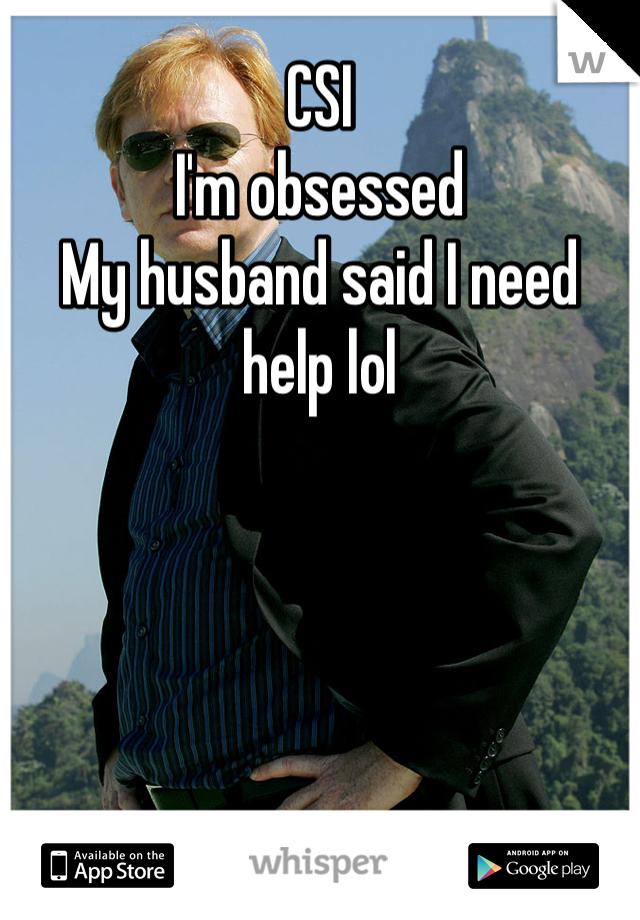 CSI I'm obsessed  My husband said I need help lol