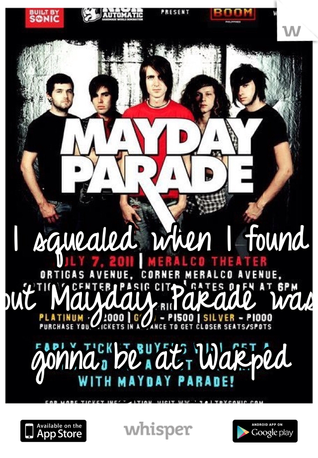 I squealed when I found out Mayday Parade was gonna be at Warped Tour '14