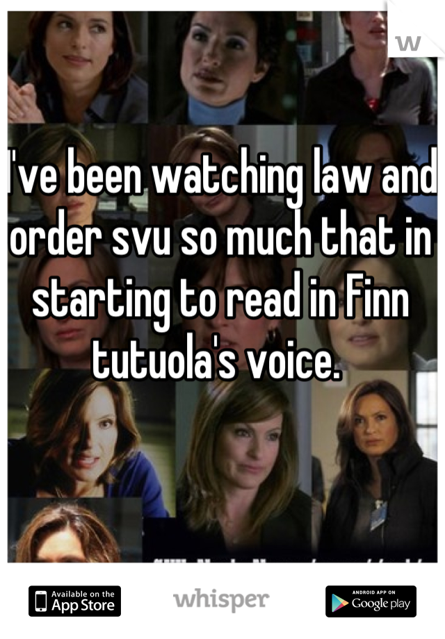 I've been watching law and order svu so much that in starting to read in Finn tutuola's voice.