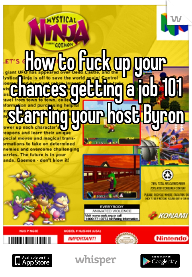 How to fuck up your chances getting a job 101 starring your host Byron
