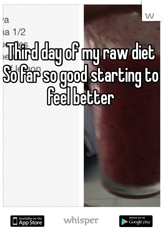 Third day of my raw diet  So far so good starting to feel better