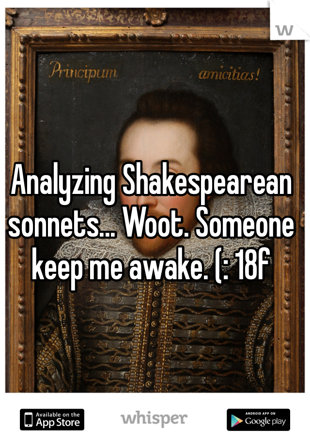 Analyzing Shakespearean sonnets... Woot. Someone keep me awake. (: 18f