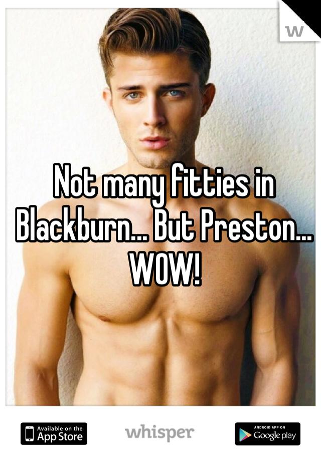 Not many fitties in Blackburn... But Preston... WOW!