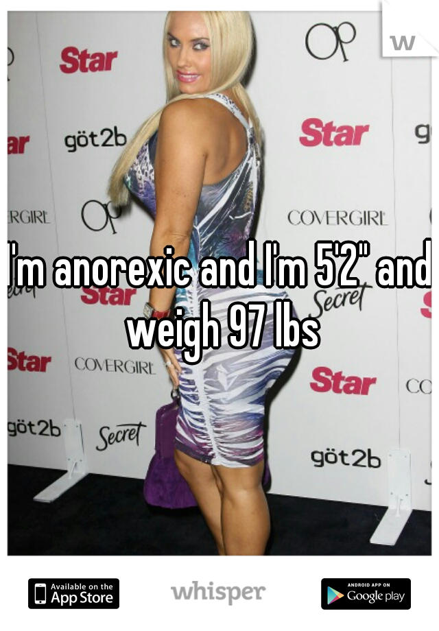 """I'm anorexic and I'm 5'2"""" and weigh 97 lbs"""