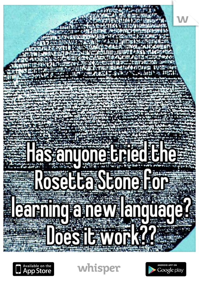 Has anyone tried the Rosetta Stone for learning a new language? Does it work??