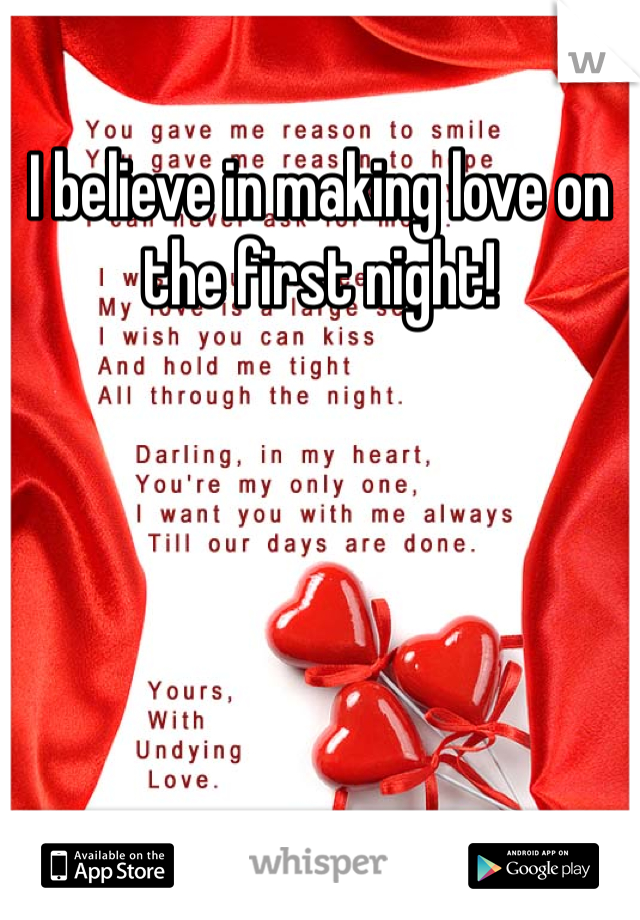 I believe in making love on the first night!