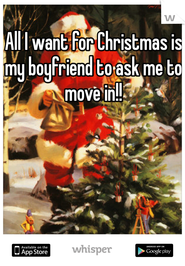All I want for Christmas is my boyfriend to ask me to move in!!