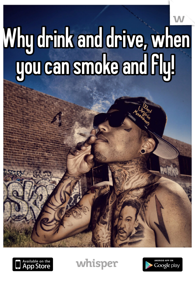Why drink and drive, when you can smoke and fly!