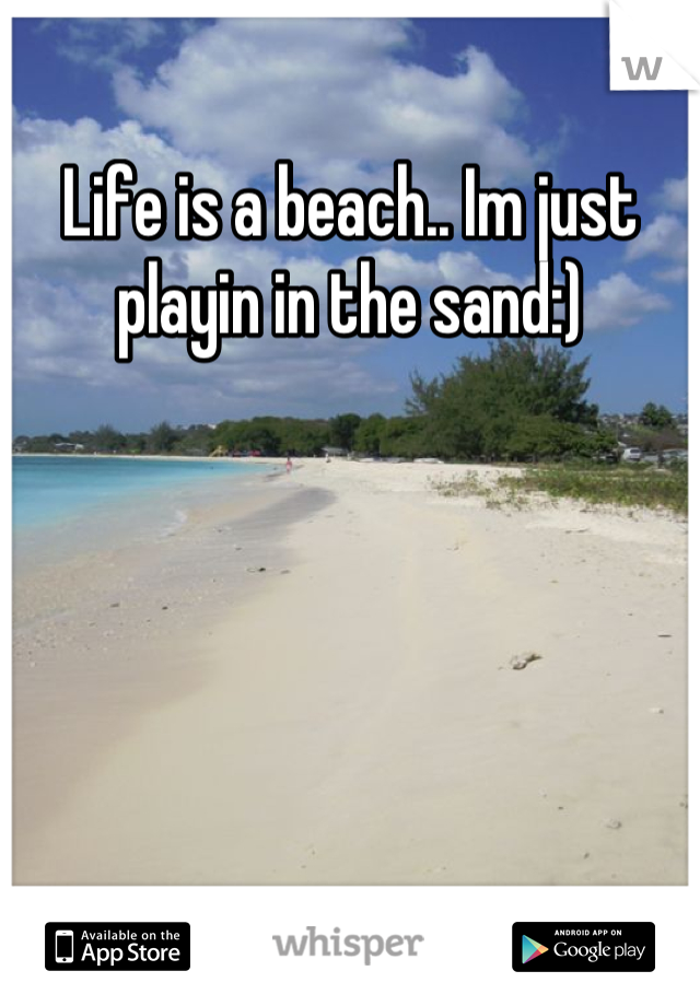 Life is a beach.. Im just playin in the sand:)