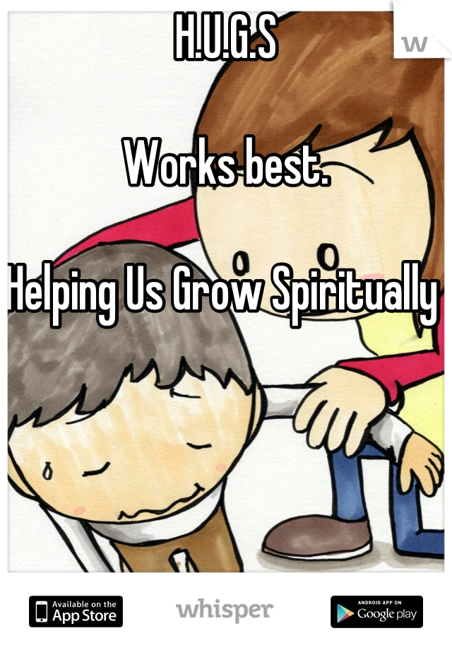 H.U.G.S   Works best.  Helping Us Grow Spiritually