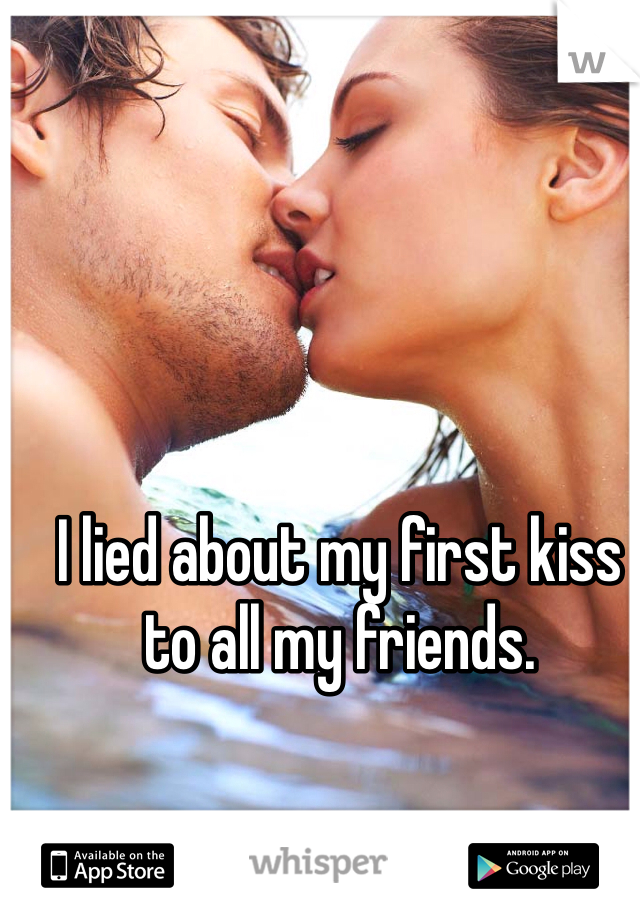 I lied about my first kiss to all my friends.