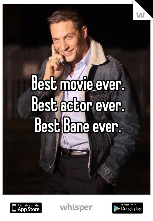 Best movie ever.  Best actor ever. Best Bane ever.