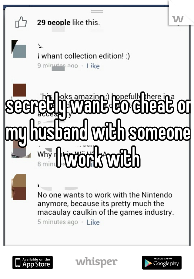 I secretly want to cheat on my husband with someone I work with