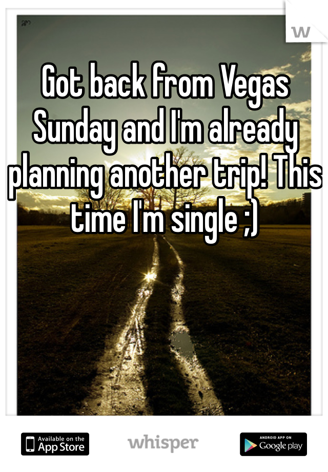 Got back from Vegas Sunday and I'm already planning another trip! This time I'm single ;)