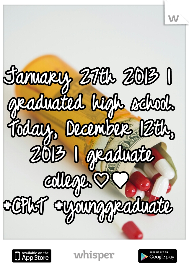 January 27th 2013 I graduated high school. Today, December 12th, 2013 I graduate college.♡♥  #CPhT #younggraduate