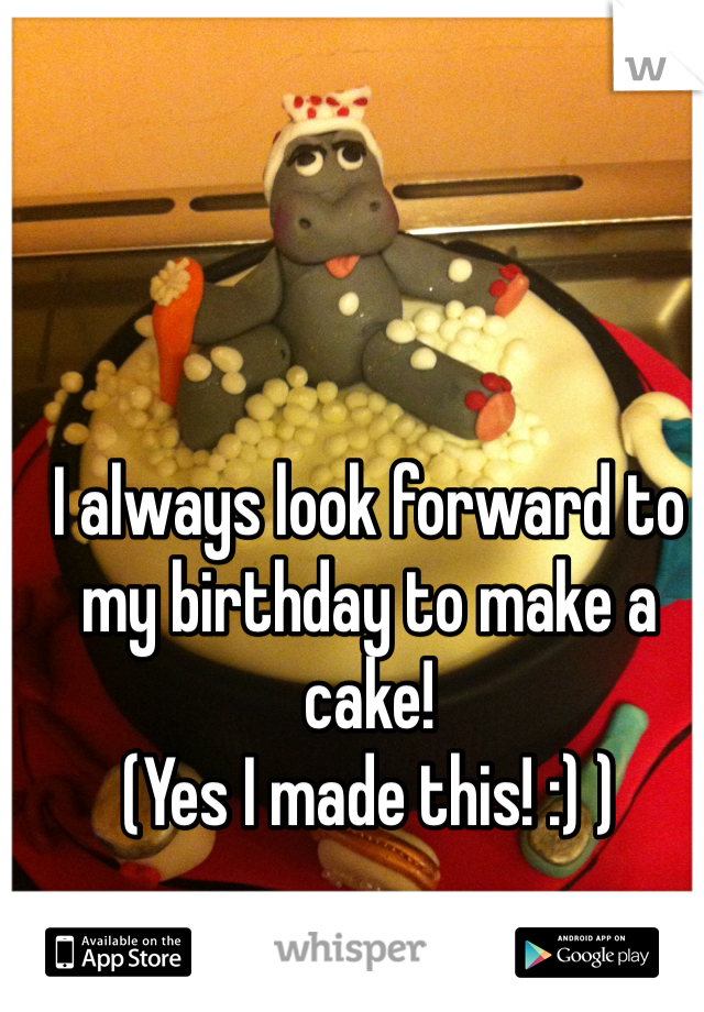 I always look forward to my birthday to make a cake!  (Yes I made this! :) )