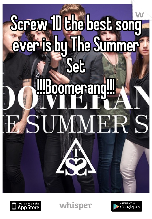 Screw 1D the best song ever is by The Summer Set !!!Boomerang!!!