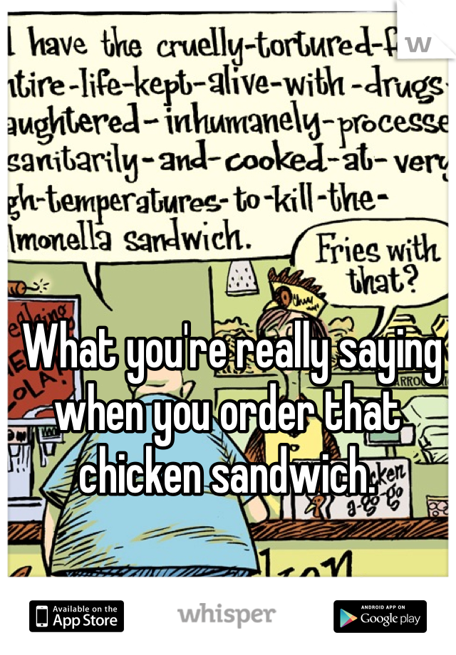 What you're really saying when you order that chicken sandwich.