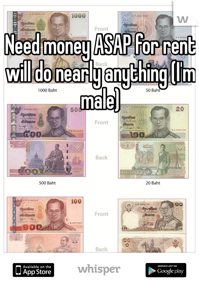 Need money ASAP for rent will do nearly anything (I'm male)