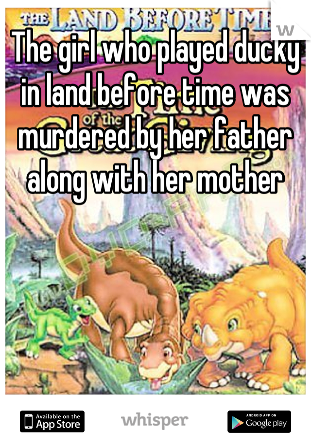 The girl who played ducky in land before time was murdered by her father along with her mother