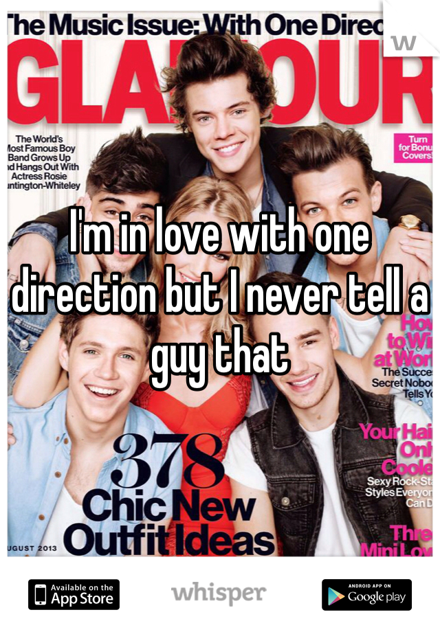 I'm in love with one direction but I never tell a guy that