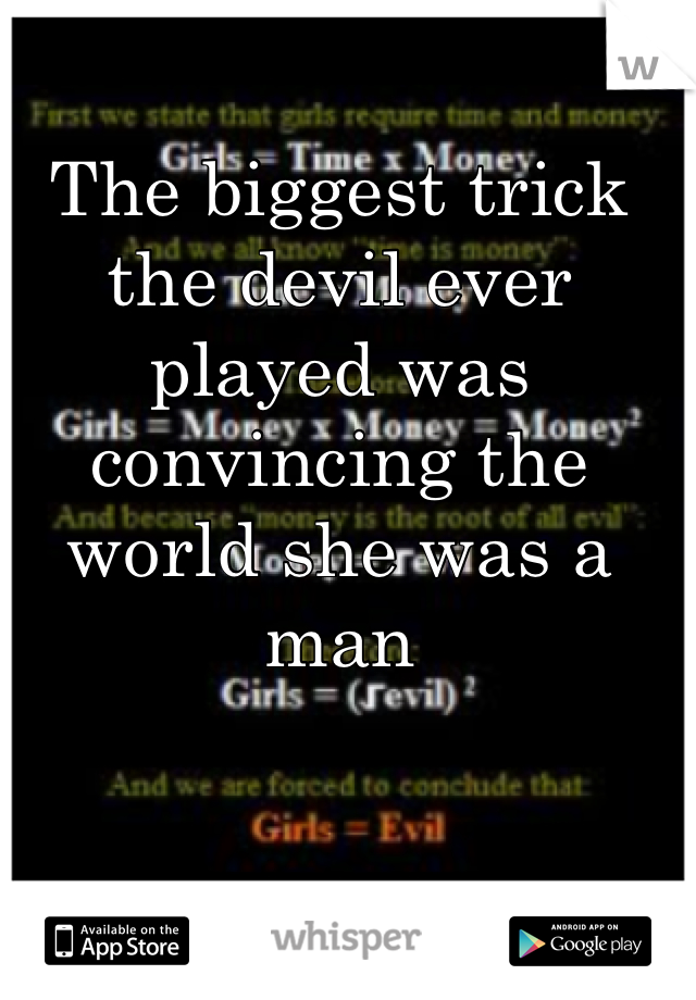 The biggest trick the devil ever played was convincing the world she was a man