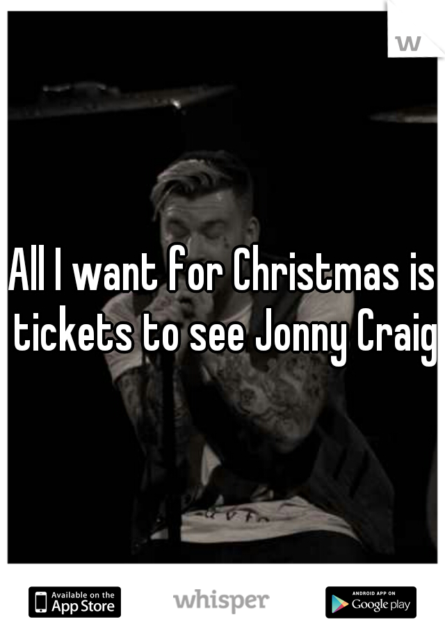 All I want for Christmas is tickets to see Jonny Craig