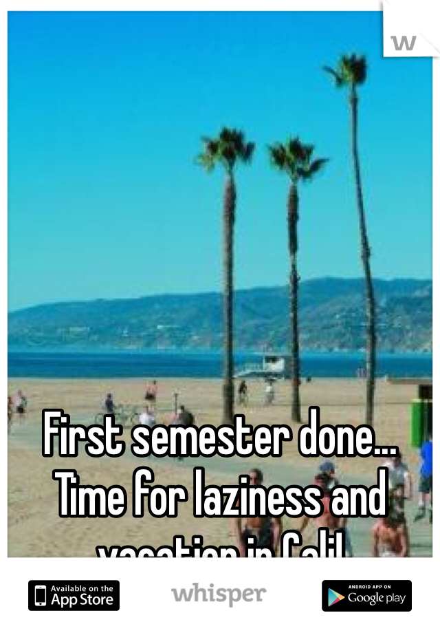 First semester done... Time for laziness and vacation in Cali!