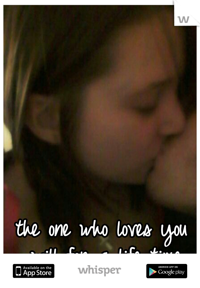 the one who loves you will for a life time