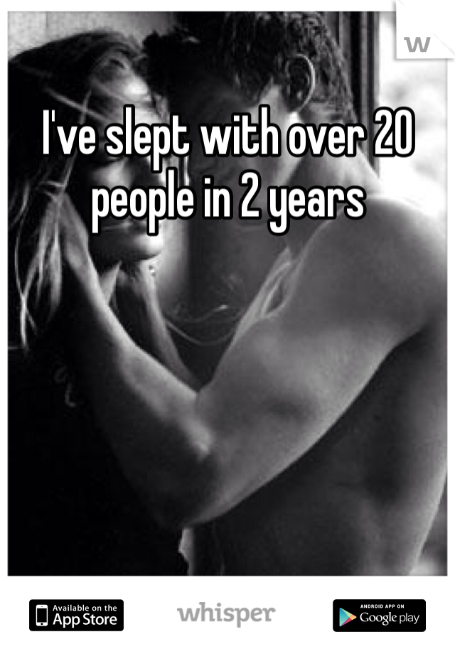 I've slept with over 20 people in 2 years
