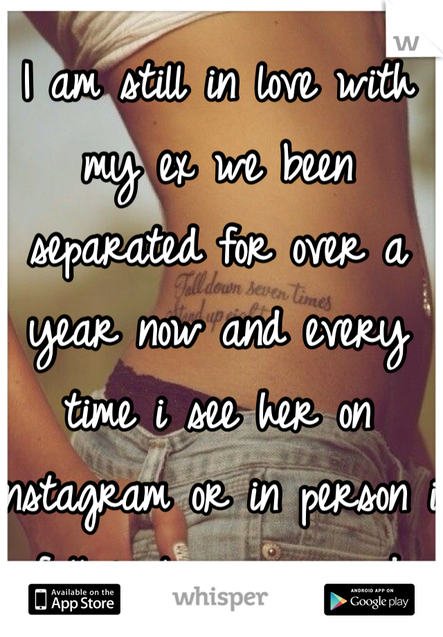 I am still in love with my ex we been separated for over a year now and every time i see her on instagram or in person i fall in love more and more i just don't know what to do should i let her know how i feel or keep it a secret because i know she doesn't feel the same she left me for someone i thought was a friend of hers smh