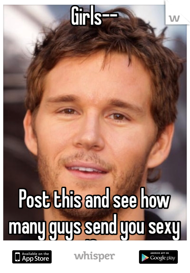 Girls--        Post this and see how many guys send you sexy selfies.
