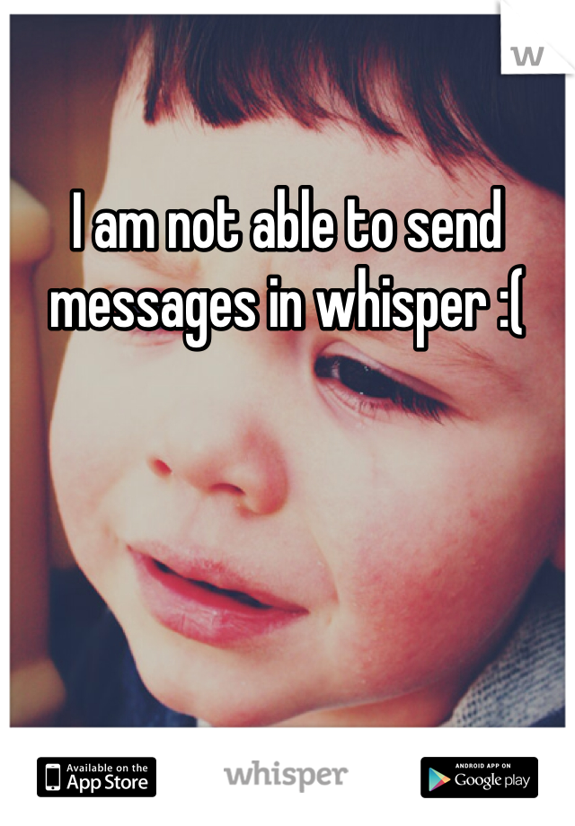 I am not able to send messages in whisper :(