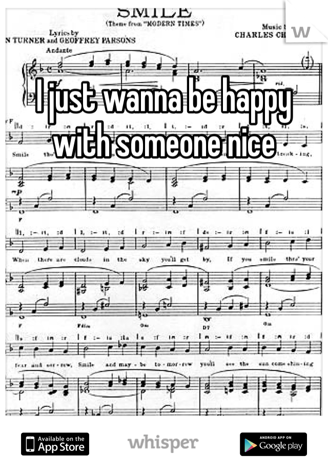 I just wanna be happy with someone nice