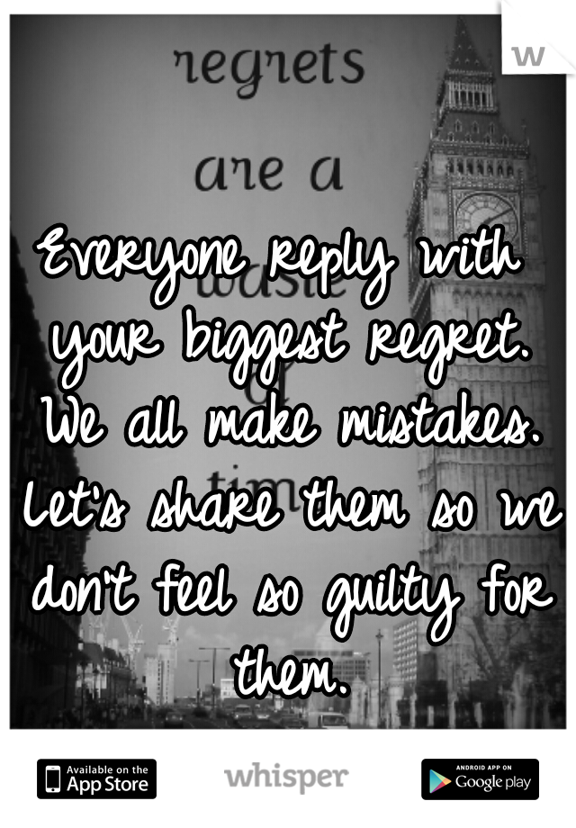 Everyone reply with your biggest regret. We all make mistakes. Let's share them so we don't feel so guilty for them.