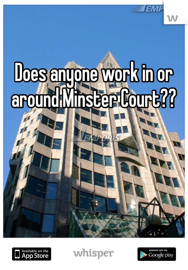 Does anyone work in or around Minster Court??