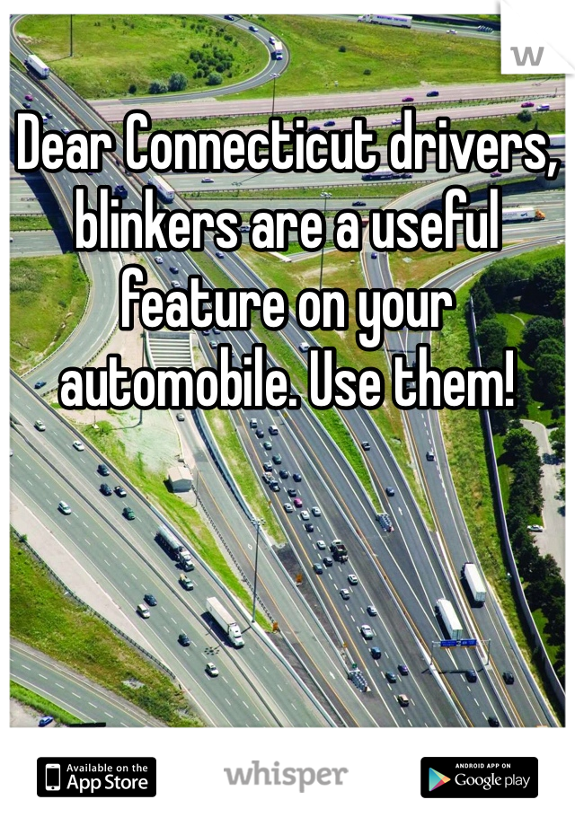 Dear Connecticut drivers, blinkers are a useful feature on your automobile. Use them!