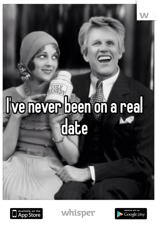 I've never been on a real date