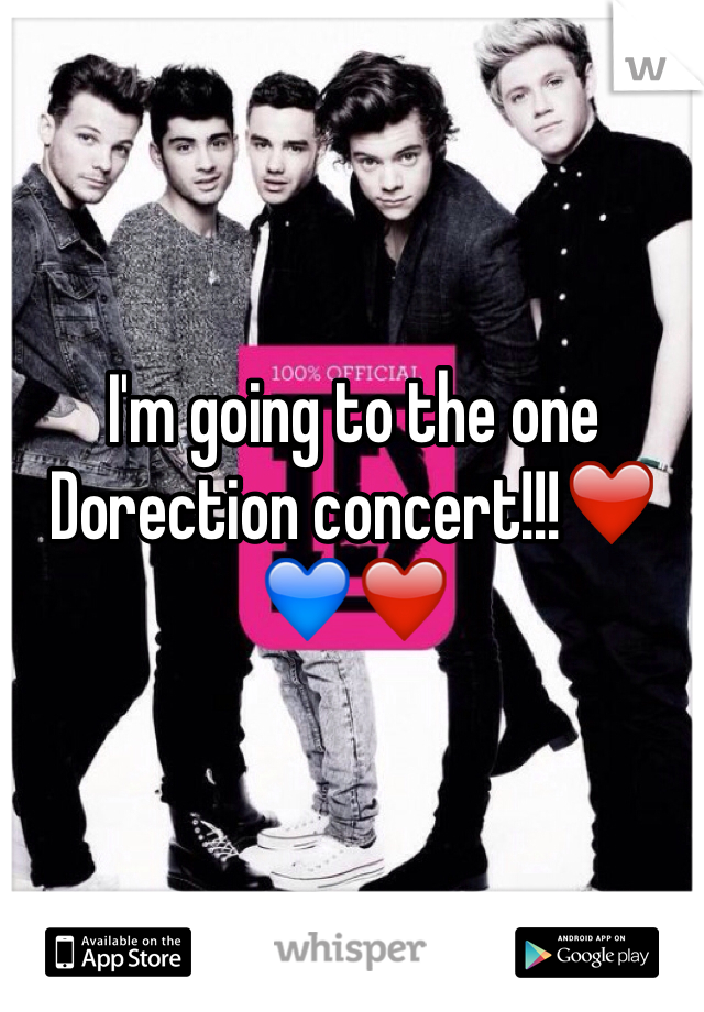 I'm going to the one Dorection concert!!!❤️💙❤️
