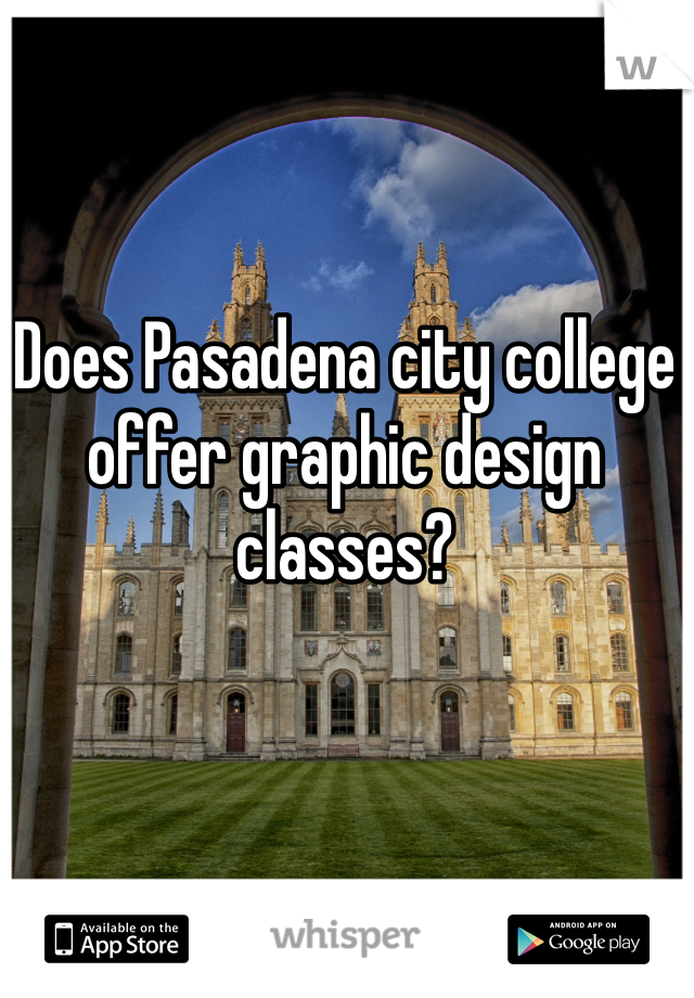 Does Pasadena city college offer graphic design classes?