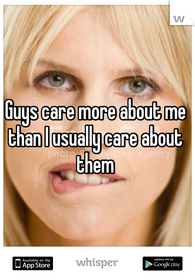 Guys care more about me than I usually care about them