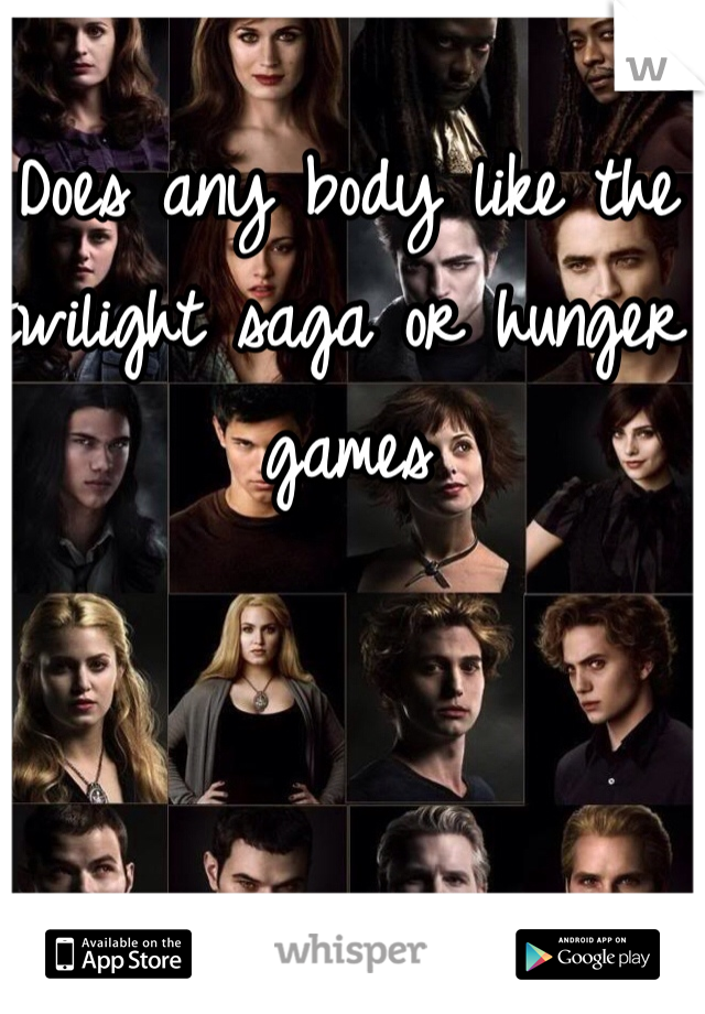 Does any body like the twilight saga or hunger games