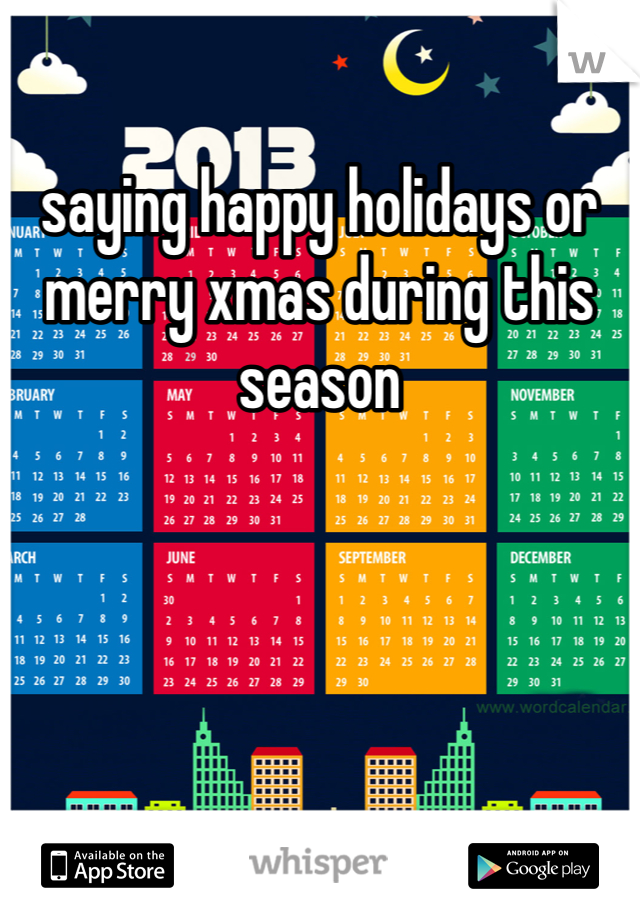 saying happy holidays or merry xmas during this season