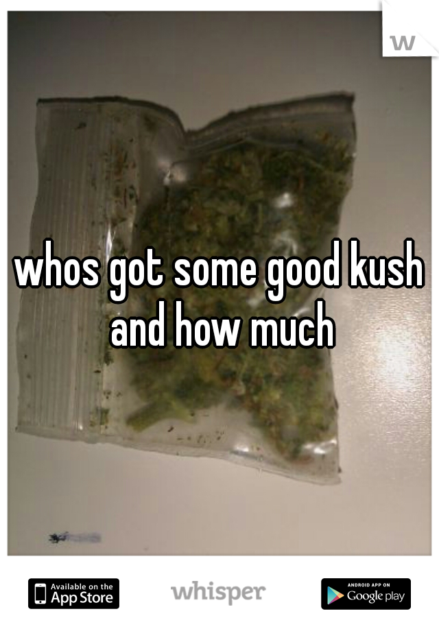 whos got some good kush and how much