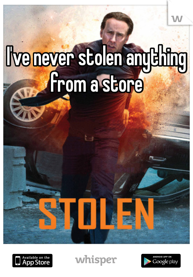 I've never stolen anything from a store