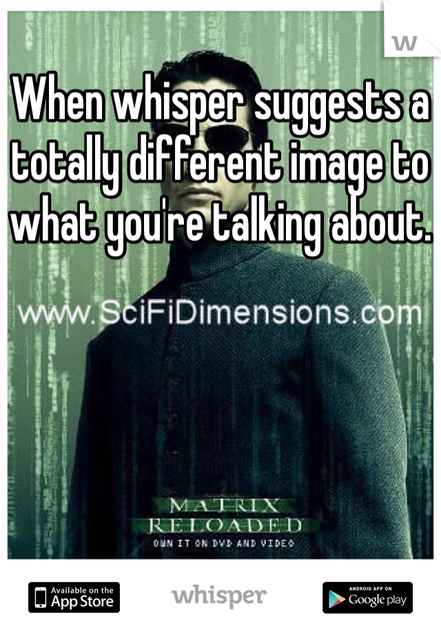 When whisper suggests a totally different image to what you're talking about.