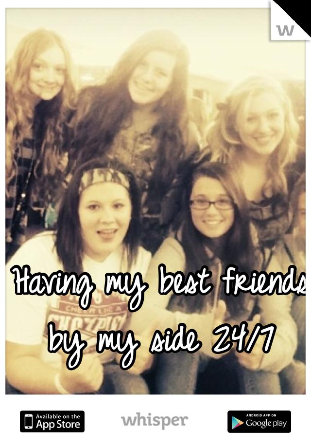 Having my best friends by my side 24/7