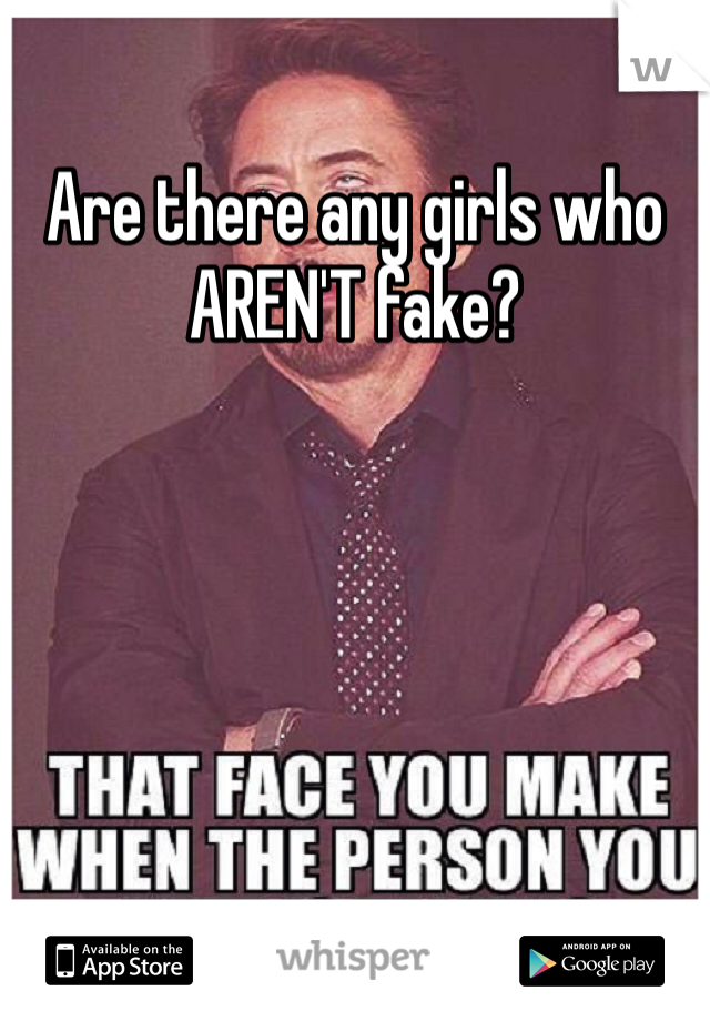 Are there any girls who AREN'T fake?