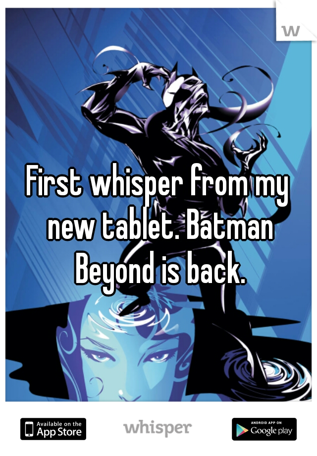 First whisper from my new tablet. Batman Beyond is back.