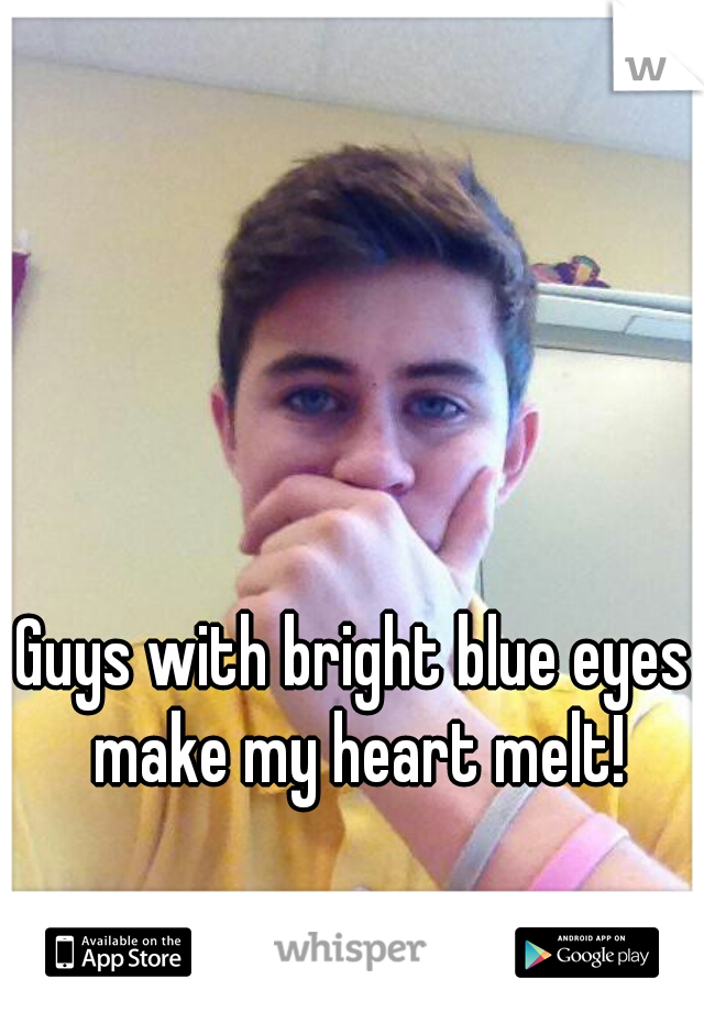 Guys with bright blue eyes make my heart melt!
